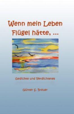 Wenn mein Leben Flügel hätte... - Günter Breuer |