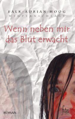 Wenn neben mir das Blut erwacht, Falk-Adrian Hoog