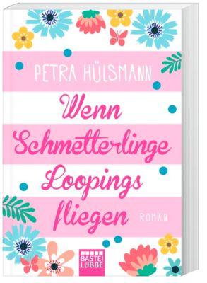 Wenn Schmetterlinge Loopings fliegen - Petra Hülsmann  