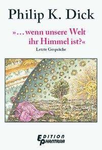»... wenn unsere Welt ihr Himmel ist?«, Philip K Dick