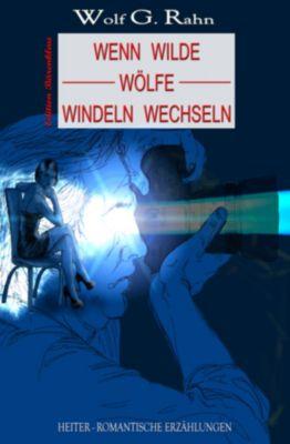 Wenn wilde Wölfe Windeln wechseln, Wolf G. Rahn