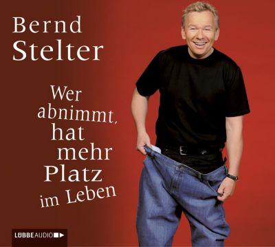 Wer abnimmt, hat mehr Platz im Leben, 3 Audio-CDs, Bernd Stelter