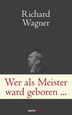 Wer als Meister ward geboren ... - Richard Wagner |