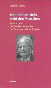 Wer auf Gott sieht, sieht den Menschen - Joachim Gnilka |