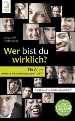 Wer bist du wirklich? Ein Guide zu den 16 Persönlichkeitstypen ID16, Jaroslaw Jankowski