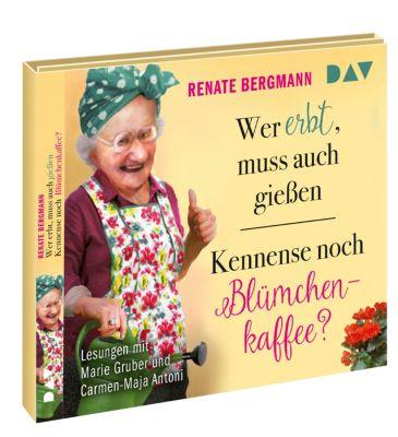 Wer erbt, muss auch giessen / Kennense noch Blümchenkaffee 4 CDs, Renate Bergmann