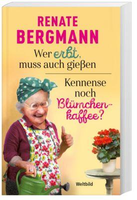 Wer erbt, muss auch gießen/Kennense noch Blümchenkaffee?, Renate Bergmann