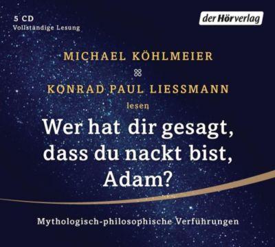Wer hat dir gesagt, dass du nackt bist, Adam?, 5 Audio-CDs, Michael Köhlmeier, Konrad Paul Liessmann