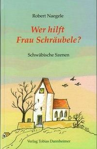 Wer hilft Frau Schräubele? - Robert Naegele |