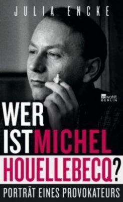 Wer ist Michel Houellebecq? - Julia Encke |