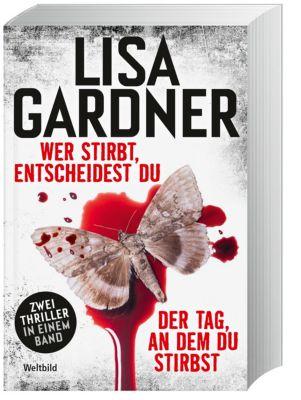 Wer stirbt, entscheidest du/Der Tag, an dem du stirbst, Lisa Gardner