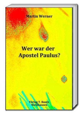Wer war der Apostel Paulus?, Martin Werner