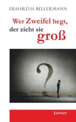 Wer Zweifel hegt, der zieht sie groß, Erhard H. Vellermann