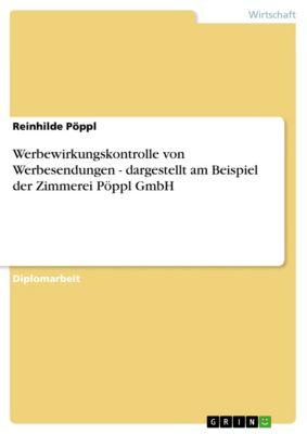 Werbewirkungskontrolle von Werbesendungen - dargestellt am Beispiel der Zimmerei Pöppl GmbH, Reinhilde Pöppl