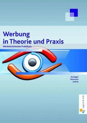 Werbung in Theorie und Praxis, Walter Buchegger, Eva Reichmann, Peter Anderle