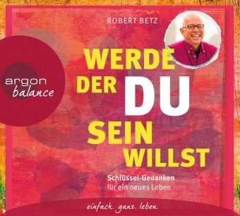 Werde, der du sein willst, 2 Audio-CDs, Robert Betz