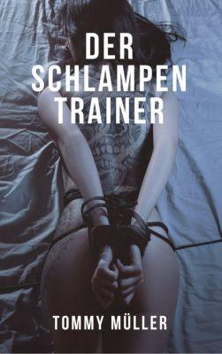 Werde ein Schlampentrainer - Frauen verstehen, Flirten lernen und attraktive Frauen verführen, Tommy Müller