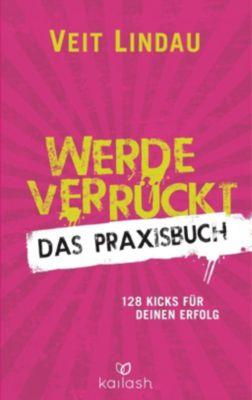Werde verrückt - Das Praxisbuch, Veit Lindau