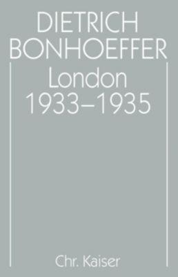 Werke: Bd.13 London 1933-1935, Dietrich Bonhoeffer