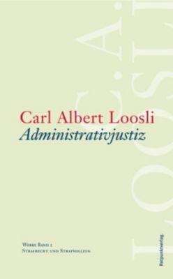 Werke: Bd.2 Administrativjustiz, Carl A. Loosli