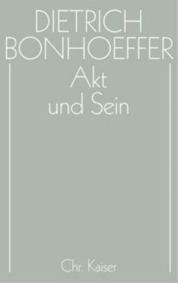 Werke: Bd.2 Akt und Sein, Dietrich Bonhoeffer