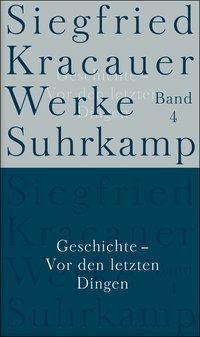 Werke: Bd.4 Geschichte - Vor den letzten Dingen, Siegfried Kracauer