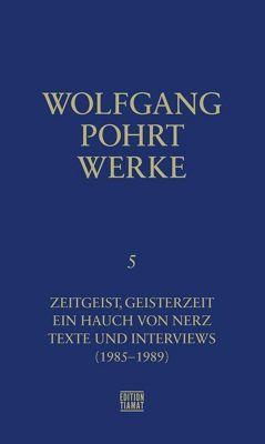 Werke: Bd.5 Zeitgeist, Geisterzeit & Texte (1985-1986), Wolfgang Pohrt