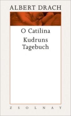 Werke: Bd.9 Oh Catilina und Kudruns Tagebuch, Albert Drach