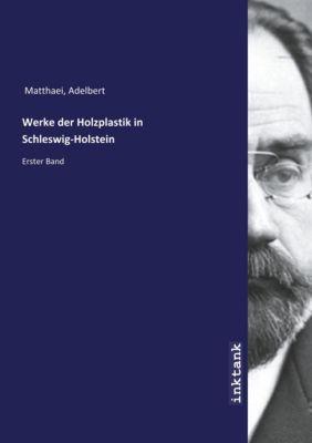 Werke der Holzplastik in Schleswig-Holstein - Adelbert Matthaei pdf epub