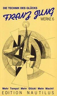 Werke / Die Technik des Glücks, Franz Jung