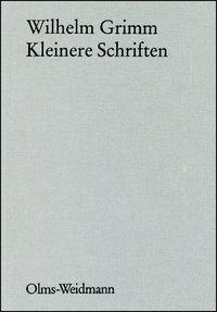 Werke, Forschungsausgabe: .35 Kleinere Schriften, Wilhelm Grimm