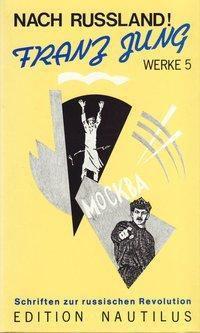 Werke / Nach Russland!. Schriften zur russischen Revolution - Franz Jung pdf epub