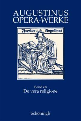 Werke / Opera: Bd.68 De vera religione. Die wahre Religion, Aurelius Augustinus