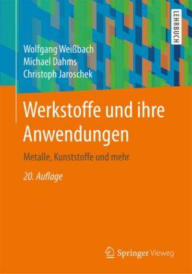 Werkstoffe und ihre Anwendungen, Wolfgang Weißbach, Christoph Jaroschek, Michael Dahms