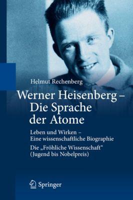 Werner Heisenberg - Die Sprache der Atome, Helmut Rechenberg