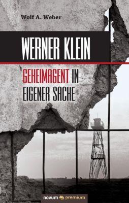 Werner Klein - Geheimagent in eigener Sache, Wolf A. Weber