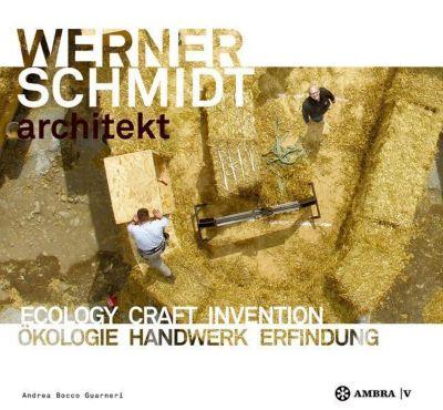 Werner Schmidt Architect. Ecology Craft Invention, Andrea Bocco Guarneri
