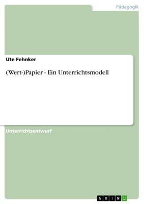 (Wert-)Papier - Ein Unterrichtsmodell, Ute Fehnker