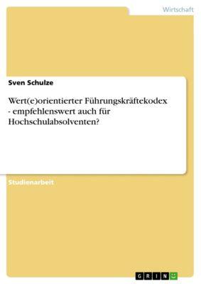 Wert(e)orientierter Führungskräftekodex - empfehlenswert auch für Hochschulabsolventen?, Sven Schulze