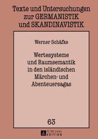 Wertesysteme und Raumsemantik in den islaendischen Maerchen- und Abenteuersagas, Werner Schafke