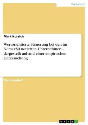 Wertorientierte Steuerung bei den im Nemax50 notierten Unternehmen - dargestellt anhand einer empirischen Untersuchung, Mark Kurzich