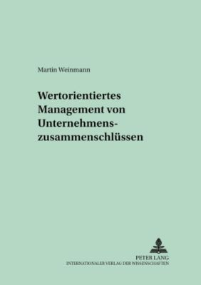 Wertorientiertes Management von Unternehmenszusammenschlüssen, Martin Weinmann