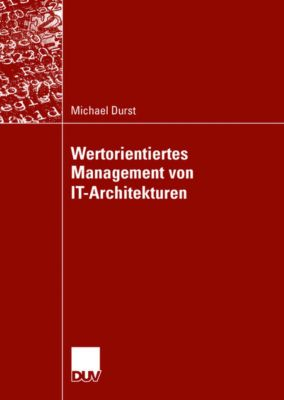Wertorientiertes Management von IT-Architekturen, Michael Durst