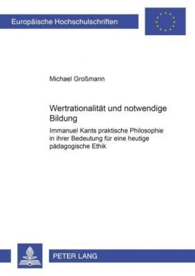 Wertrationalität und notwendige Bildung, Michael Großmann