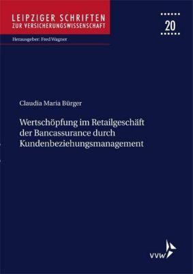 Wertschöpfung im Retailgeschäft der Bancassurance durch Kundenbeziehungsmanagement - Claudia Maria Bürger |