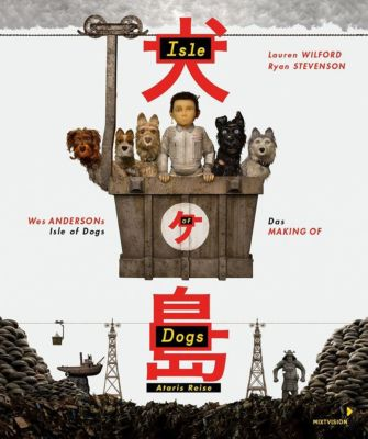 Wes Andersons Isle of Dogs - Ataris Reise, Lauren Wilford, Ryan Stevenson