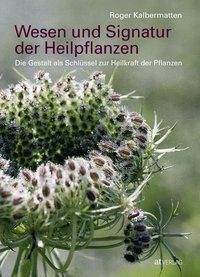 Wesen und Signatur der Heilpflanzen - Roger Kalbermatten pdf epub