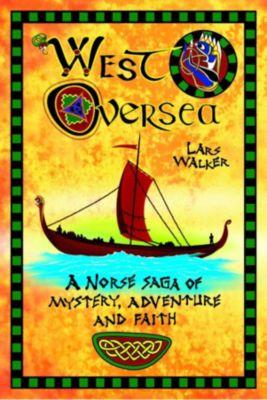 West Oversea: A Norse Saga of Mystery, Adventure and Faith, Lars Walker