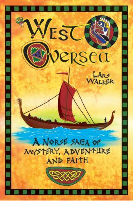 West Oversea: A Norse Saga of Mystery, Adventure and Faith, Lars Walker