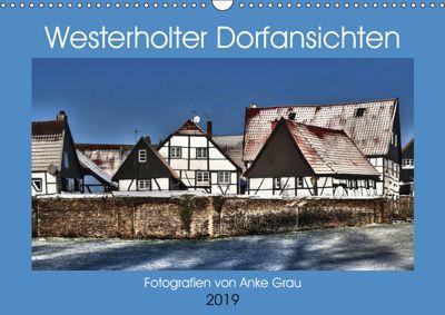 Westerholter Dorfansichten (Wandkalender 2019 DIN A3 quer), Anke Grau